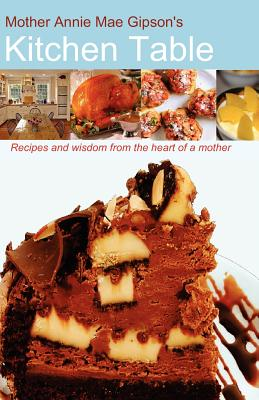 Igniting the Fire Inc Mother Annie Mae Gipson's Kitchen Table by Gipson, Annie Mae [Paperback] at Sears.com